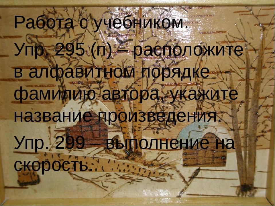 Работа с учебником. Упр. 295 (п) – расположите в алфавитном порядке фамилию а...
