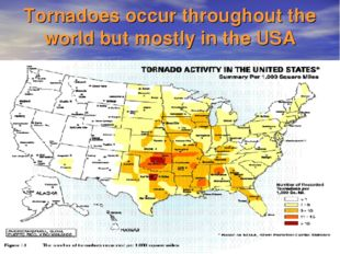 Tornadoes occur throughout the world but mostly in the USA