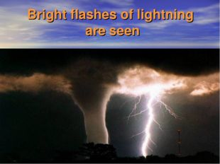 Bright flashes of lightning are seen