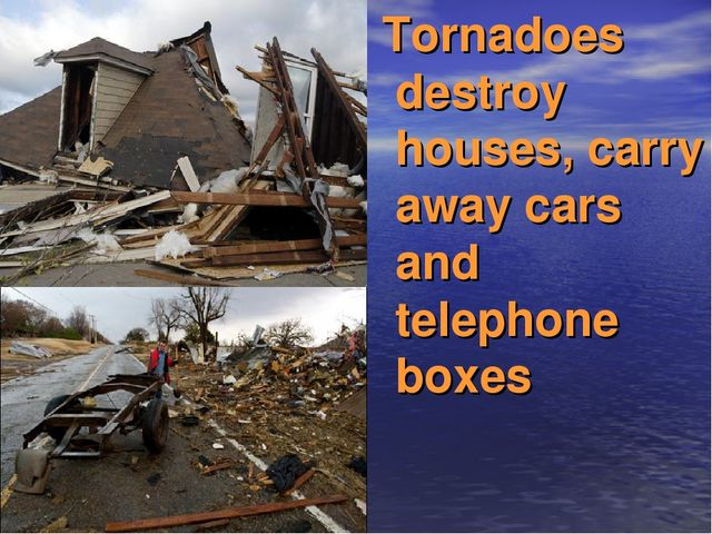 Tornadoes destroy houses, carry away cars and telephone boxes