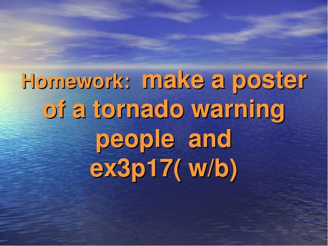 Homework: make a poster of a tornado warning people and ex3p17( w/b)