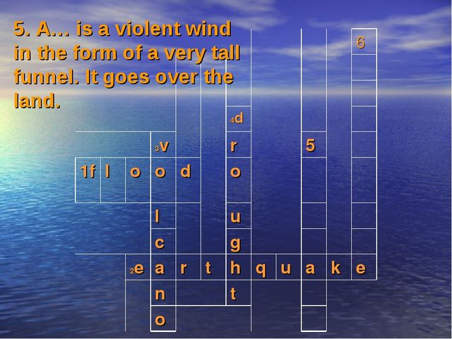 5. A… is a violent wind in the form of a very tall funnel. It goes over the l...