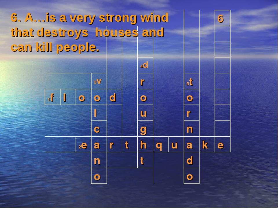6. A…is a very strong wind that destroys houses and can kill people. 				6...