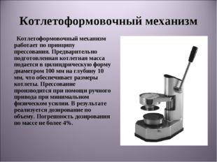 Котлетоформовочный механизм Котлетоформовочный механизм работает по принципу