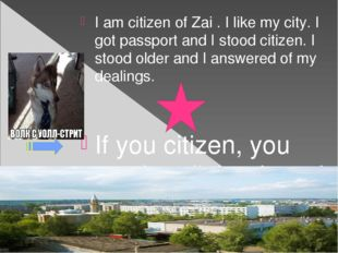 I am citizen of Zai . I like my city. I got passport and I stood citizen. I s