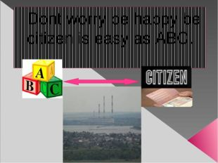 Dont worry be happy be citizen is easy as ABC.