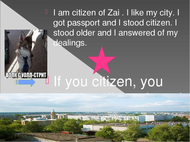 I am citizen of Zai . I like my city. I got passport and I stood citizen. I s...