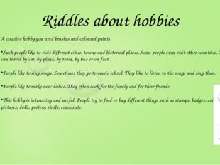Riddles about hobbies A creative hobby you need brushes and coloured paints S