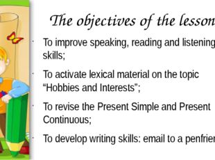 The objectives of the lesson: To improve speaking, reading and listening skil