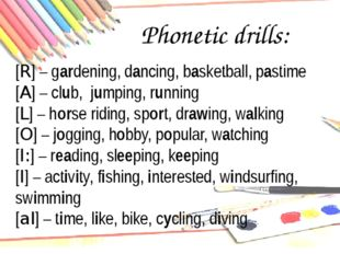 Phonetic drills: . [R] – gardening, dancing, basketball, pastime [A] – club,