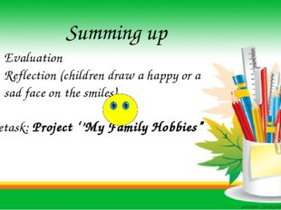 Summing up Evaluation Refleсtion (children draw a happy or a sad face on the