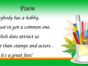 Poem Everybody has a hobby, But we've got a common one. English does attract