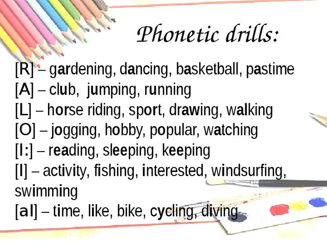 Phonetic drills: . [R] – gardening, dancing, basketball, pastime [A] – club,...