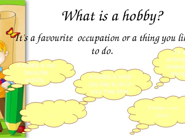 What is a hobby? It's a favourite occupation or a thing you like to do. A hob...
