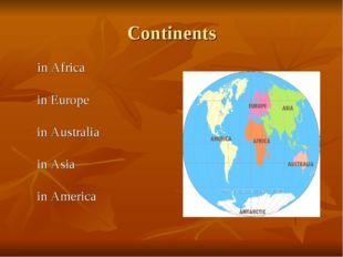 Continents in Africa in Europe in Australia in Asia in America