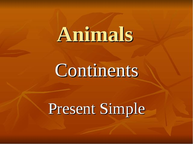 Animals Continents Present Simple