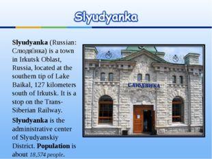 Slyudyanka (Russian: Слюдя́нка) is a town in Irkutsk Oblast, Russia, located