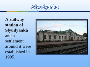 A railway station of Slyudyanka and a settlement around it were established i