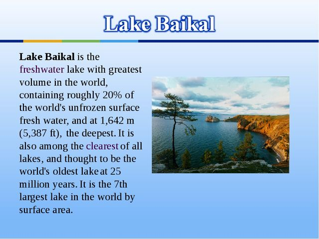 Lake Baikal is the freshwater lake with greatest volume in the world, contain...