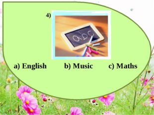 a) English b) Music c) Maths 4)