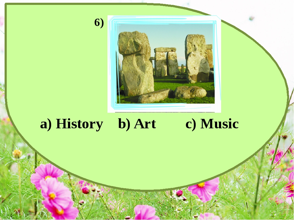 a) History b) Art c) Music 6)