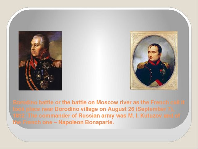 Borodino battle or the battle on Moscow river as the French call it took plac...