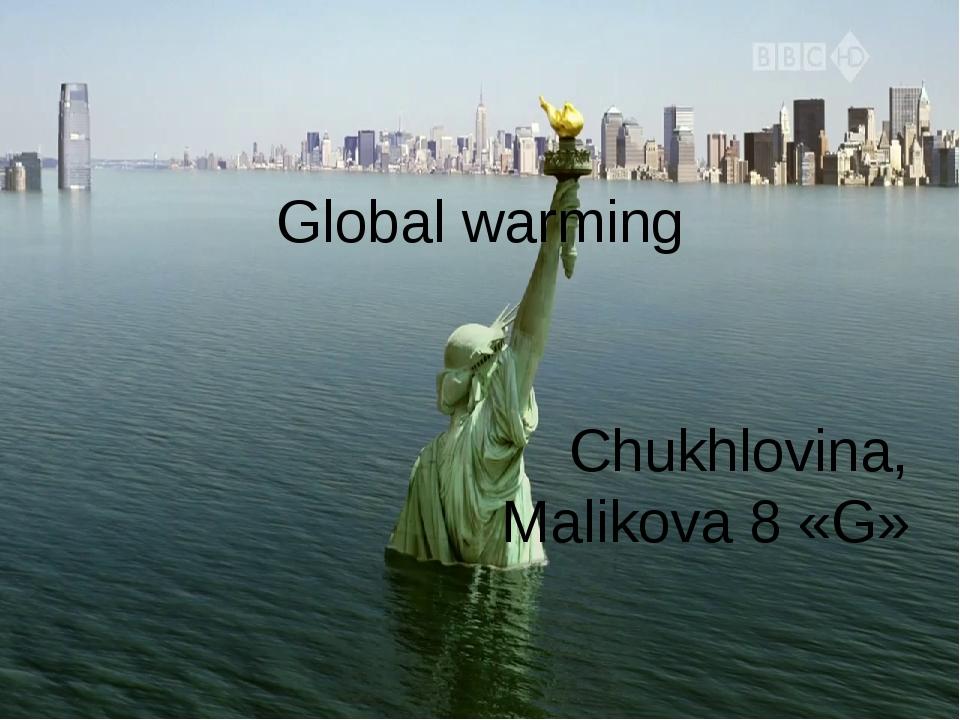 Global warming Chukhlovina, Malikova 8 «G»