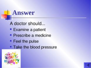 Answer A doctor should... Examine a patient Prescribe a medicine Feel the pul