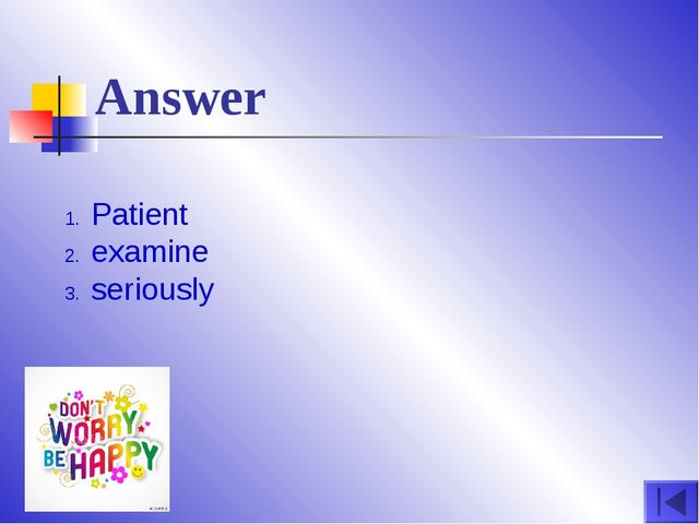 Answer Patient examine seriously