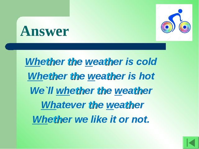 Answer Whether the weather is cold Whether the weather is hot We`ll whether t...
