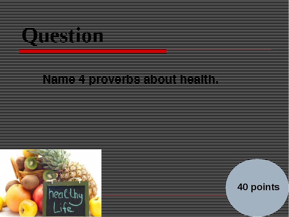 Question Name 4 proverbs about health. 40 points