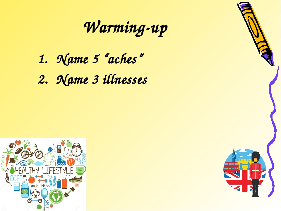"Warming-up Name 5 ""aches"" Name 3 illnesses"