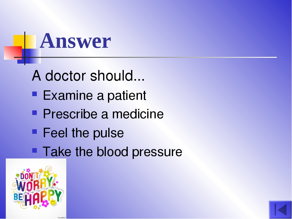Answer A doctor should... Examine a patient Prescribe a medicine Feel the pul...