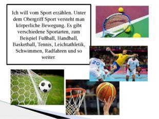 Ich will vom Sport erzählen. Unter dem Obergriff Sport versteht man körperlic