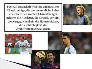 Fussball entwickelt wichtige und nützliche Charakterzüge, die das menschliche