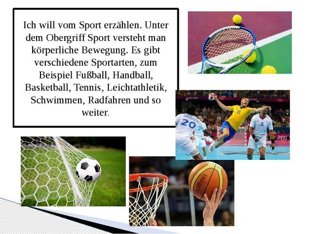 Ich will vom Sport erzählen. Unter dem Obergriff Sport versteht man körperlic...