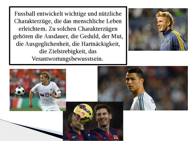 Fussball entwickelt wichtige und nützliche Charakterzüge, die das menschliche...