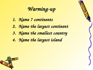 Warming-up Name 7 continents Name the largest continent Name the smallest cou