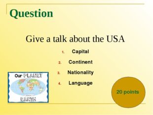 Question Give a talk about the USA Capital Continent Nationality Language 20