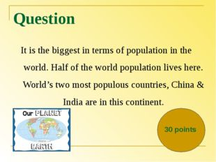 Question It is the biggest in terms of population in the world. Half of the w