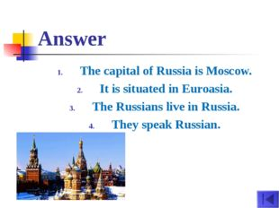 Answer The capital of Russia is Moscow. It is situated in Euroasia. The Russi