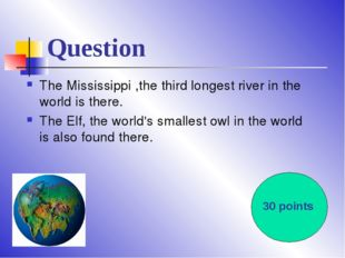 Question The Mississippi ,the third longest river in the world is there. The