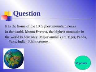 Question It is the home of the 10 highest mountain peaks in the world. Mount