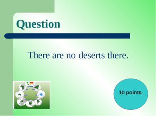 Question There are no deserts there. 10 points