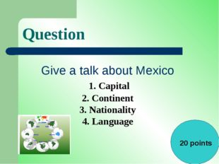 Question Give a talk about Mexico 1. Capital 2. Continent 3. Nationality 4. L