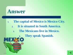 Answer The capital of Mexico is Mexico City. It is situated in South America.