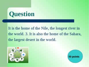 Question It is the home of the Nile, the longest river in the world. 3. It is