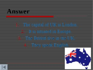 Answer The capital of UK is London. It is situated in Europe. The British liv