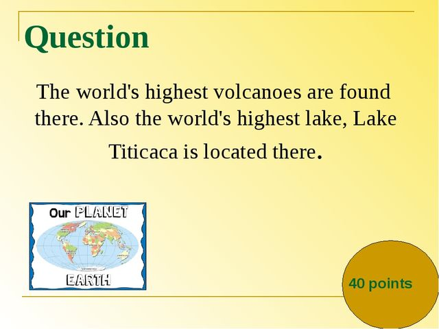 Question The world's highest volcanoes are found there. Also the world's high...