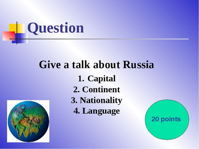 Question Give a talk about Russia 1. Capital 2. Continent 3. Nationality 4. L...